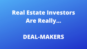 GETTING STARTED IN REAL ESTATE INVESTING IS ABOUT DEAL MAKING
